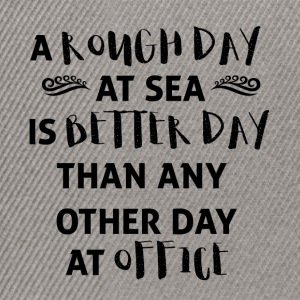 Sailing: A rough day at sea is a better day ... - Snapback Cap