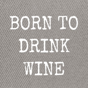 born to drink wine - Snapback Cap