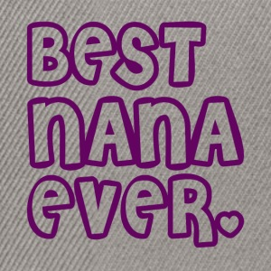 Best Nana Ever - Snapback Cap