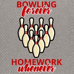 Bowling / Bowler: Bowling forever - Homework when - Snapback Cap