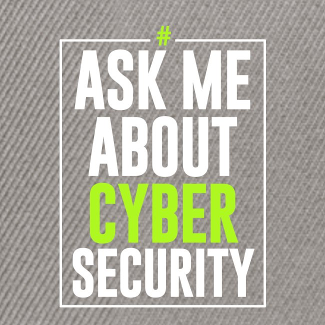Ask me About Cyber Security