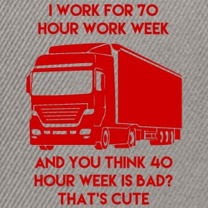 Trucker / Truck Driver: I Work For 70 Hour Work Week - Snapback Cap