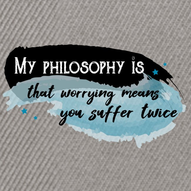 My Philosophy Is That Worrying - Black
