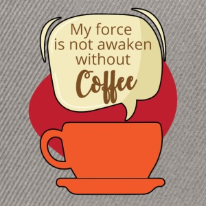 Kaffee: My force is not awaken without Coffee - Snapback Cap