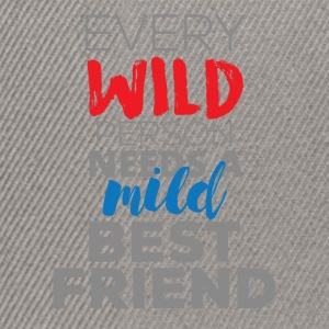 Best friends: Every Wild Person Needs A Mild - Snapback Cap