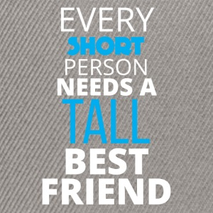 Best friends: Every Short Person Needs A Tall - Snapback Cap