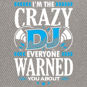 DEEJAY -I'M THE CRAZY DJ EVERYONE WARNED YOU ABOUT - Snapback Cap