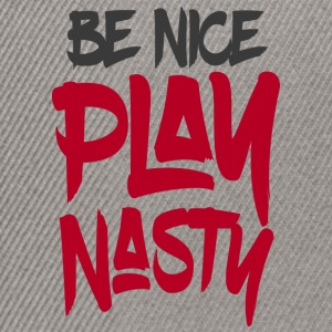 Be Nice Play Nasty - Snapback Cap