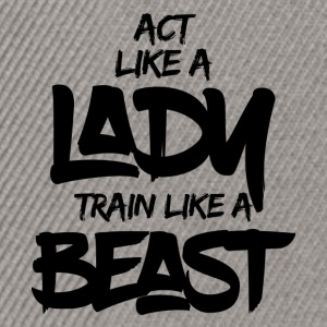 ACT LIKE A LADY TRAIN LIKE A BEAST - Snapback Cap