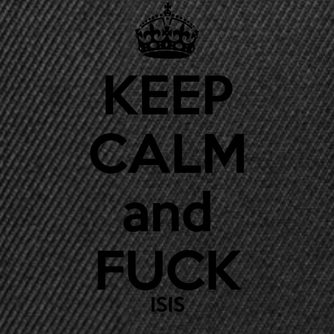 Keep calm and F*ck ISIS