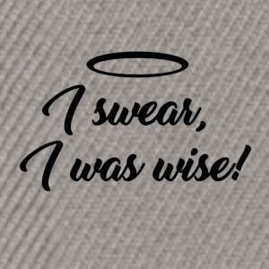I swear, i was wise ! - Casquette snapback