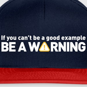 If You Cant Be A Good Example,Be A Warning! - Snapback Cap