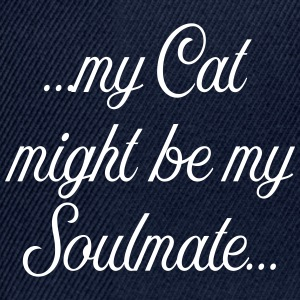 My Cat might be my soulmate - Snapback Cap