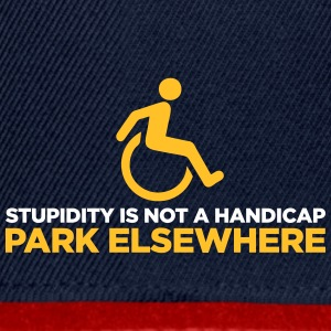 Stupidity Is Not A Handicap. Parke Elsewhere! - Snapback Cap