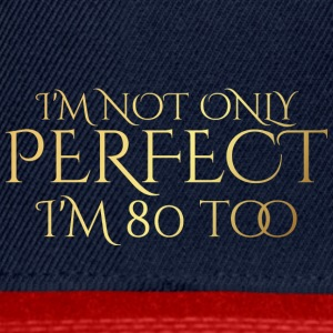 80. Geburtstag: I´m Not Only Perfect. I´m 80 too. - Snapback Cap