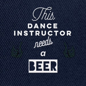 This_Dance-Instructor_needs_a_beer_T-Shirt & Hoody - Casquette snapback