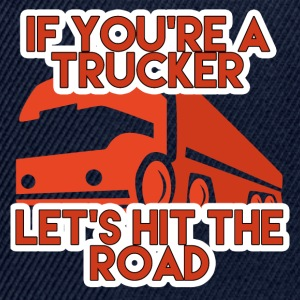 Trucker / Truck Driver: If You're A Trucker, Let's - Snapback Cap