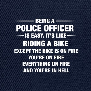 Being A Police Officer Is Easy It's Like Riding - Snapback Cap