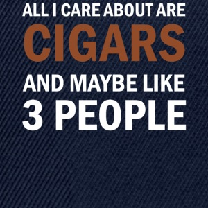 All I Care About Is Cigars and Maybe Like 3 People - Snapback Cap