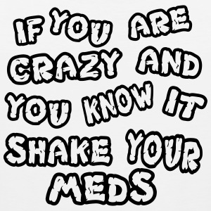 If you are crazy and you know it shake your meds - Men's Premium Tank Top