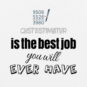 Cost estimator is the best job you will ever have - Männer Premium Tank Top