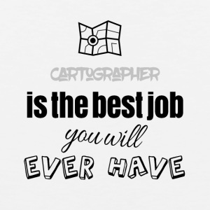 Cartographer is the best job you will ever have - Männer Premium Tank Top