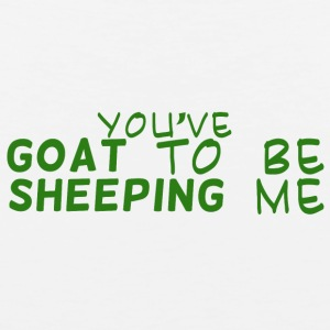Goat / Farm: You've Goat To Be Sheeping Me - Men's Premium Tank Top
