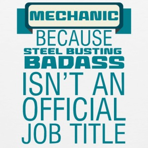 Mechanic: Mechanic - Because Steel Busting Badas - Men's Premium Tank Top