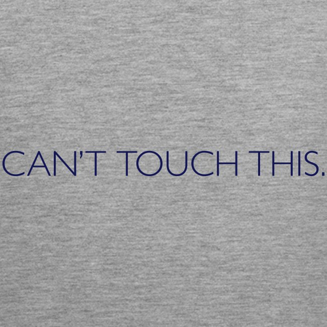 Can't Touch This.