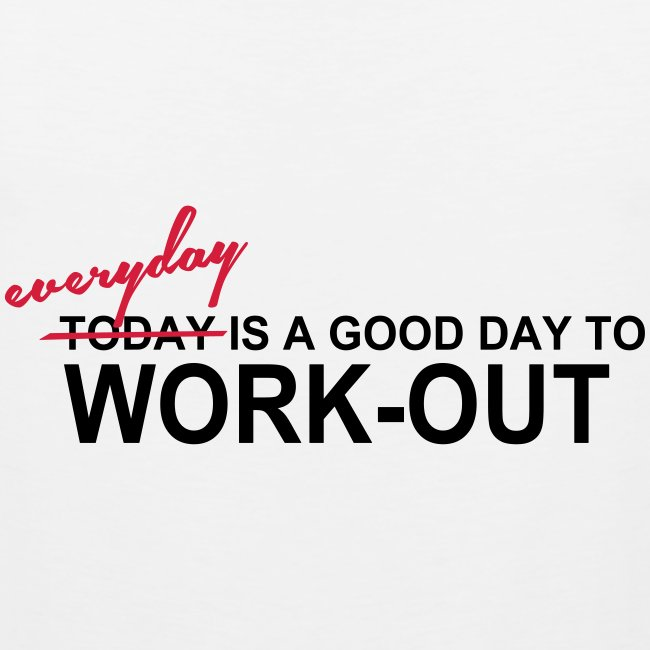 Everyday is a good day, Training, Fitness, Gym