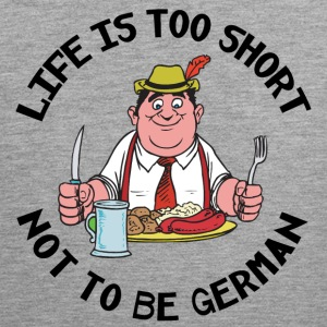 Life Is Too Short Not To Be German - Men's Premium Tank Top