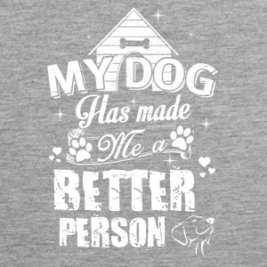 my dog ​​has made a better person - Men's Premium Tank Top