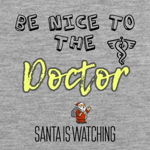 Be nice to the doctor because Santa is watching - Men's Premium Tank Top