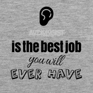 Audiologist is the best job you will ever have - Men's Premium Tank Top