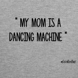 MY MOM IS A DANCING MACHINE - Men's Premium Tank Top