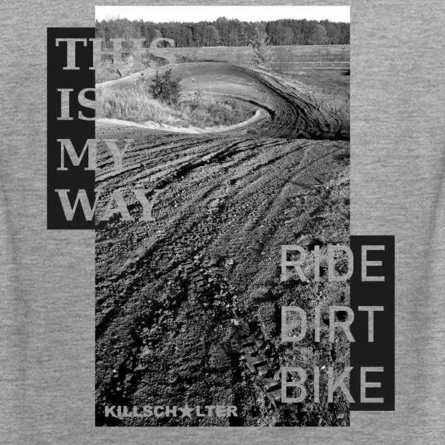 This is my way Ride dirt bike