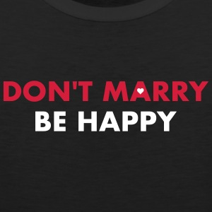 dont marry be happy - Men's Premium Tank Top