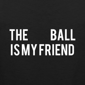 The Ball is my friend - Men's Premium Tank Top