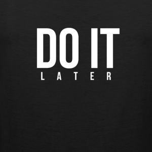 DO IT later - Mannen Premium tank top