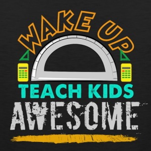 Wake up, Teach Kids Awesome - Männer Premium Tank Top
