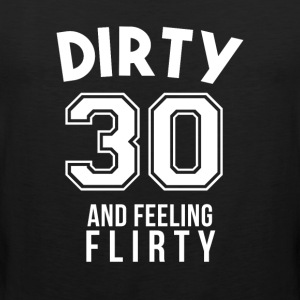 Dirty 30 And Feeling Flirty 30th Birthday Gift - Men's Premium Tank Top