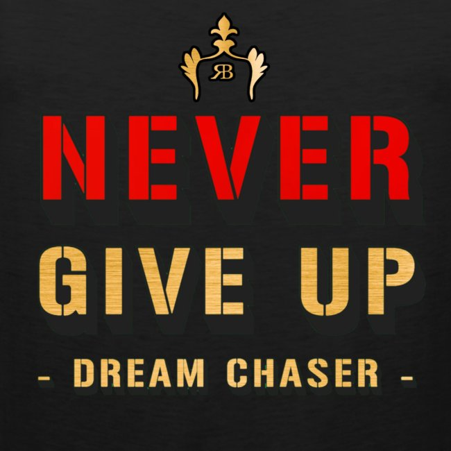 NEVER GIVE UP - DREAM CHASER