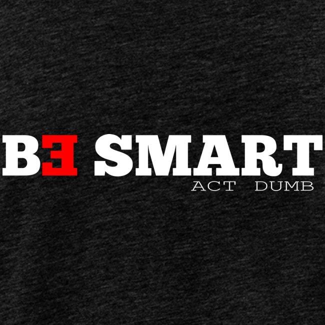 be smart, act dumb