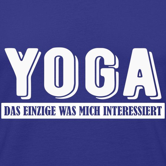 Yoga - das einzige was mich interessiert.