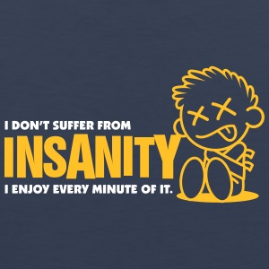 I Do Not Suffer Insanity. I Love It! - Men's Premium Tank Top