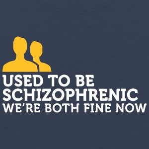 I Used To Be Schizophrenic. Now We're Fine. - Men's Premium Tank Top