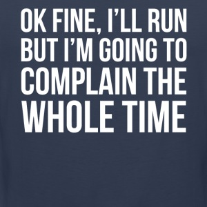 Ok fine I'll run shirt - Men's Premium Tank Top