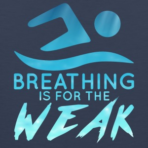 Zwemmen / float: Breathing is voor Zwak - Mannen Premium tank top