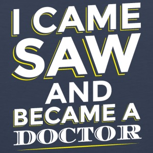 I CAME SAW AND BECAME A DOCTOR - Men's Premium Tank Top