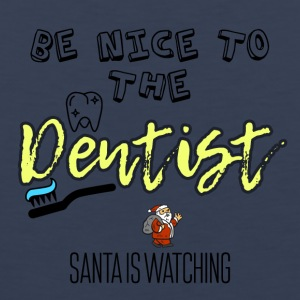 Be nice to the dentist because Santa is watching - Men's Premium Tank Top